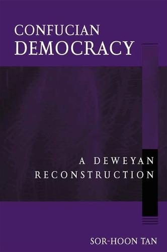 Confucian Democracy: A Deweyan Reconstruction - SUNY series in Chinese Philosophy and Culture (Paperback)