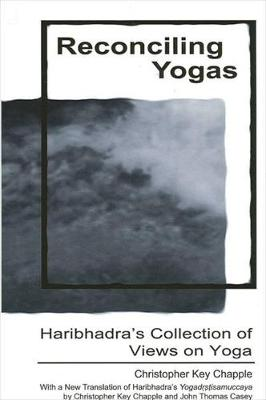 Reconciling Yogas: Haribhadra's Collection of Views on Yoga With a New Translation of Haribhadra's Yogadrstisamuccaya by Christopher Key Chapple and John Thomas Casey (Paperback)
