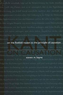 Kant on Causation: On the Fivefold Routes to the Principle of Causation - SUNY Series in Philosophy (Paperback)