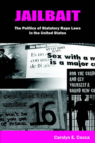 Jailbait: The Politics of Statutory Rape Laws in the United States (Paperback)