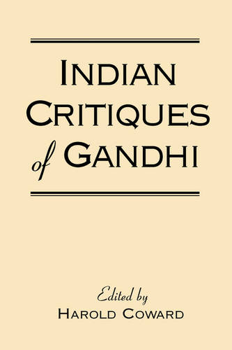 Indian Critiques of Gandhi - SUNY Series in Religious Studies (Paperback)