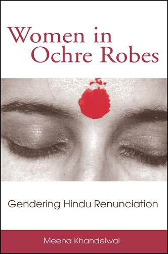 Women in Ochre Robes: Gendering Hindu Renunciation - SUNY series in Hindu Studies (Paperback)