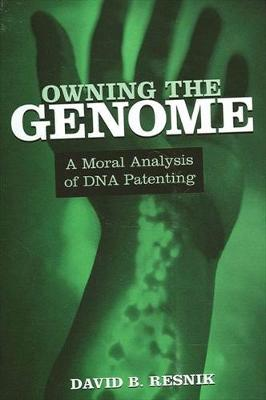 Owning the Genome: A Moral Analysis of DNA Patenting (Paperback)