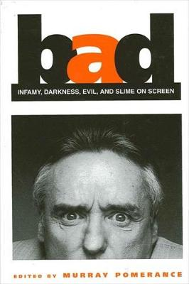 Bad: Infamy, Darkness, Evil, and Slime on Screen - SUNY series, Cultural Studies in Cinema/Video (Hardback)