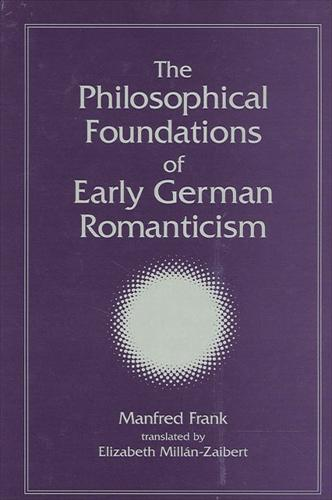 The Philosophical Foundations of Early German Romanticism - SUNY series, Intersections: Philosophy and Critical Theory (Hardback)
