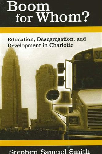 Boom for Whom?: Education, Desegregation, and Development in Charlotte (Paperback)