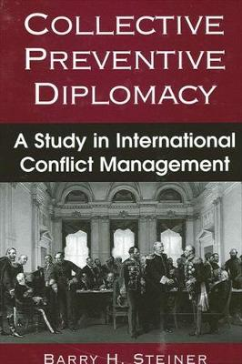 Collective Preventive Diplomacy: A Study in International Conflict Management - SUNY series in Global Politics (Hardback)