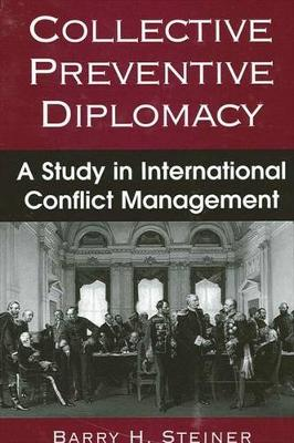 Collective Preventive Diplomacy: A Study in International Conflict Management - SUNY series in Global Politics (Paperback)