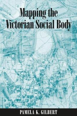 Mapping the Victorian Social Body - SUNY series, Studies in the Long Nineteenth Century (Paperback)