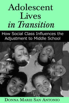Adolescent Lives in Transition: How Social Class Influences the Adjustment to Middle School (Hardback)
