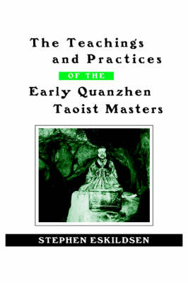 The Teachings and Practices of the Early Quanzhen Taoist Masters - SUNY series in Chinese Philosophy and Culture (Hardback)