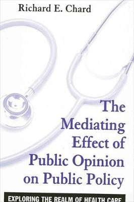 The Mediating Effect of Public Opinion on Public Policy: Exploring the Realm of Health Care - SUNY series in Public Policy (Hardback)