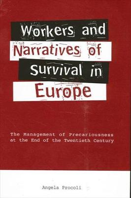 Workers and Narratives of Survival in Europe: The Management of Precariousness at the End of the Twentieth Century - SUNY series in the Anthropology of Work (Hardback)