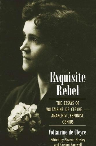 Exquisite Rebel: The Essays of Voltairine de Cleyre -- Anarchist, Feminist, Genius (Hardback)