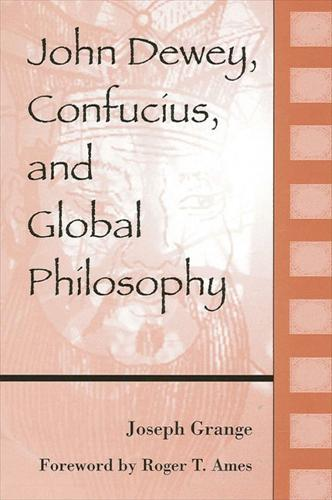 John Dewey, Confucius, and Global Philosophy - SUNY series in Chinese Philosophy and Culture (Hardback)