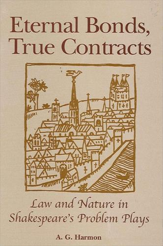 Eternal Bonds, True Contracts: Law and Nature in Shakespeare's Problem Plays (Hardback)