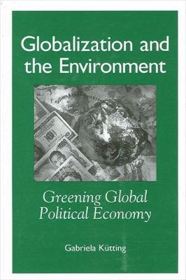 Globalization and the Environment: Greening Global Political Economy - SUNY series in Global Politics (Hardback)