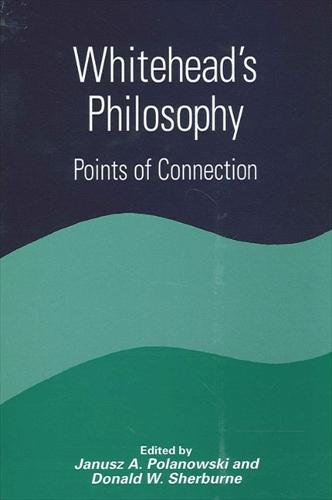 Whitehead's Philosophy: Points of Connection - SUNY series in Constructive Postmodern Thought (Hardback)