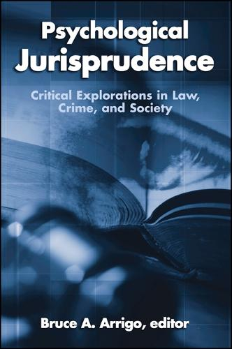Psychological Jurisprudence: Critical Explorations in Law, Crime, and Society - SUNY series in New Directions in Crime and Justice Studies (Paperback)