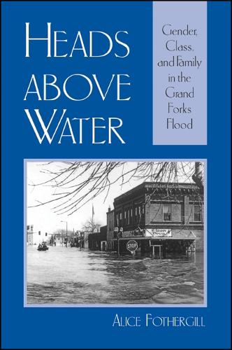 Heads above Water: Gender, Class, and Family in the Grand Forks Flood (Paperback)
