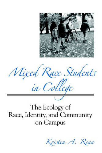Mixed Race Students in College: The Ecology of Race, Identity, and Community on Campus - SUNY series, Frontiers in Education (Hardback)