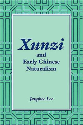 Xunzi and Early Chinese Naturalism - SUNY series in Chinese Philosophy and Culture (Paperback)
