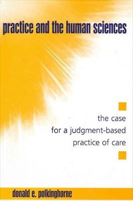 Practice and the Human Sciences: The Case for a Judgment-Based Practice of Care - SUNY series in the Philosophy of the Social Sciences (Paperback)