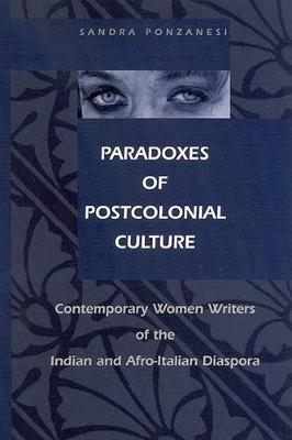 Paradoxes of Postcolonial Culture: Contemporary Women Writers of the Indian and Afro-Italian Diaspora - SUNY series, Explorations in Postcolonial Studies (Hardback)