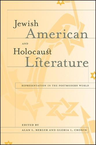 Jewish American and Holocaust Literature: Representation in the Postmodern World - SUNY series in Modern Jewish Literature and Culture (Hardback)