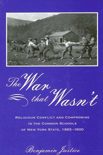 The War That Wasn't: Religious Conflict and Compromise in the Common Schools of New York State, 1865-1900 (Hardback)