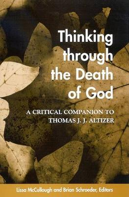 Thinking through the Death of God: A Critical Companion to Thomas J. J. Altizer - SUNY series in Theology and Continental Thought (Paperback)