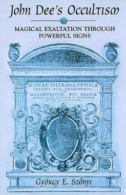 John Dee's Occultism: Magical Exaltation through Powerful Signs - SUNY series in Western Esoteric Traditions (Paperback)