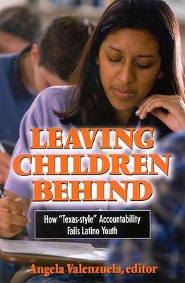 """Leaving Children Behind: How """"Texas-style"""" Accountability Fails Latino Youth - SUNY series, The Social Context of Education (Paperback)"""
