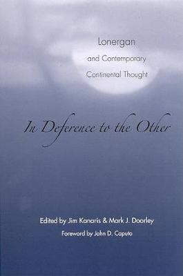 In Deference to the Other: Lonergan and Contemporary Continental Thought (Hardback)