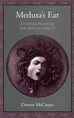 Medusa's Ear: University Foundings from Kant to Chora L (Hardback)
