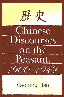 Chinese Discourses on the Peasant, 1900-1949 - SUNY series in Chinese Philosophy and Culture (Paperback)