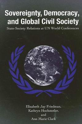 Sovereignty, Democracy, and Global Civil Society: State-Society Relations at UN World Conferences - SUNY series in Global Politics (Hardback)