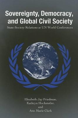Sovereignty, Democracy, and Global Civil Society: State-Society Relations at UN World Conferences - SUNY series in Global Politics (Paperback)