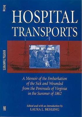 Hospital Transports: A Memoir of the Embarkation of the Sick and Wounded from the Peninsula of Virginia in the Summer of 1862 (Hardback)