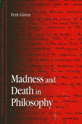 Madness and Death in Philosophy - SUNY series in Contemporary Continental Philosophy (Hardback)