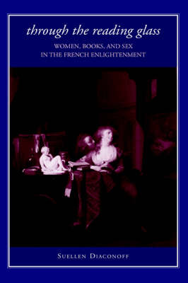 Through the Reading Glass: Women, Books, and Sex in the French Enlightenment - SUNY series in Feminist Criticism and Theory (Hardback)