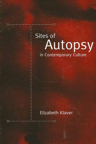Sites of Autopsy in Contemporary Culture - SUNY series in Postmodern Culture (Hardback)