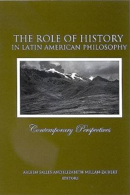 The Role of History in Latin American Philosophy: Contemporary Perspectives - SUNY series in Latin American and Iberian Thought and Culture (Hardback)