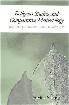 Religious Studies and Comparative Methodology: The Case for Reciprocal Illumination (Hardback)
