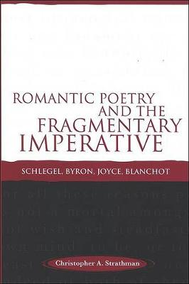 Romantic Poetry and the Fragmentary Imperative: Schlegel, Byron, Joyce, Blanchot (Hardback)
