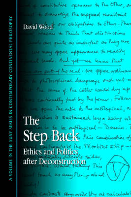 The Step Back: Ethics and Politics after Deconstruction - SUNY series in Contemporary Continental Philosophy (Paperback)