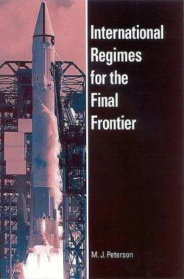 International Regimes for the Final Frontier - SUNY series in Global Politics (Hardback)