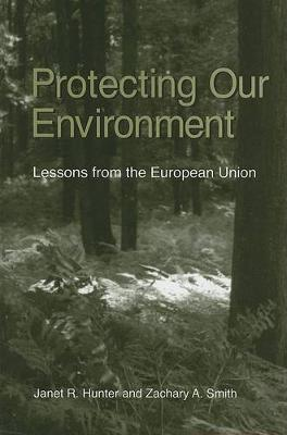 Protecting Our Environment: Lessons from the European Union - SUNY series in Global Environmental Policy (Hardback)