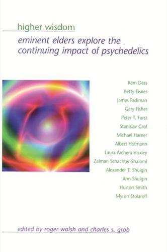 Higher Wisdom: Eminent Elders Explore the Continuing Impact of Psychedelics - SUNY series in Transpersonal and Humanistic Psychology (Paperback)