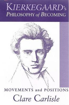 Kierkegaard's Philosophy of Becoming: Movements and Positions - SUNY series in Theology and Continental Thought (Paperback)
